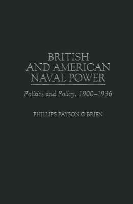British and American Naval Power: Politics and Policy, 1900-1936