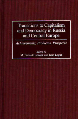 Transitions to Capitalism and Democracy in Russia and Central Europe: Achievements, Problems, Prospects