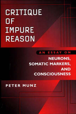Critique of Impure Reason: An Essay on Neurons, Somatic Markers, and Consciousness