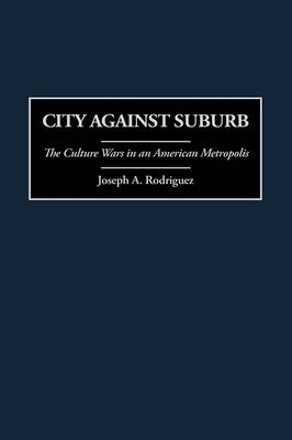 City Against Suburb: The Culture Wars in an American Metropolis