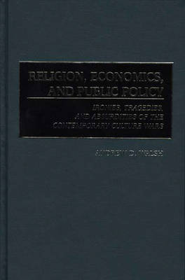 Religion, Economics, and Public Policy: Ironies, Tragedies, and Absurdities of the Contemporary Culture Wars