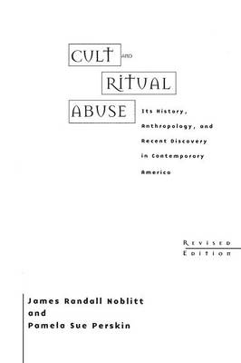 Cult and Ritual Abuse: Its History, Anthropology, and Recent Discovery in Contemporary America, 2nd Edition