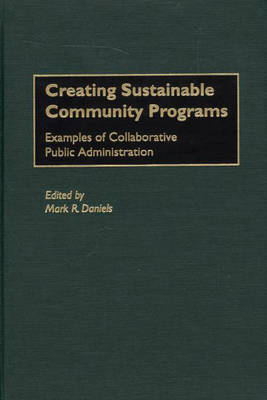 Creating Sustainable Community Programs: Examples of Collaborative Public Administration