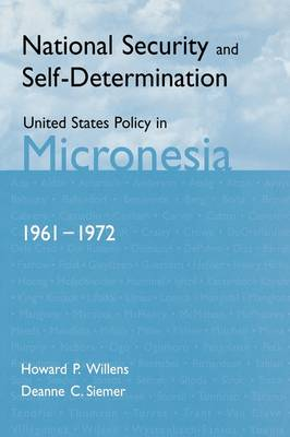 National Security and Self-Determination: United States Policy in Micronesia (1961-1972)