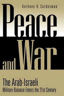 Peace and War: The Arab-Israeli Military Balance Enters the 21st Century