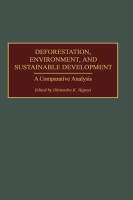Deforestation, Environment, and Sustainable Development: A Comparative Analysis