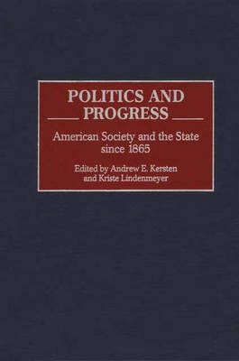 Politics and Progress: American Society and the State since 1865