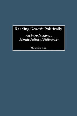 Reading Genesis Politically: An Introduction to Mosaic Political Philosophy