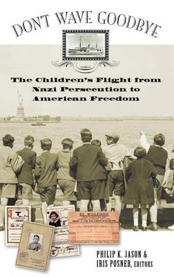 Don't Wave Goodbye: The Children's Flight from Nazi Persecution to American Freedom