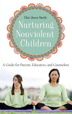 Nurturing Nonviolent Children: A Guide for Parents, Educators, and Counselors