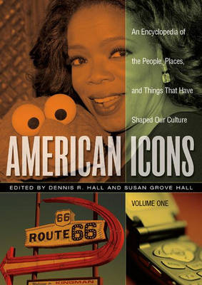 American Icons [3 volumes]: An Encyclopedia of the People, Places, and Things that Have Shaped Our Culture