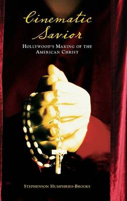 Cinematic Savior: Hollywood's Making of the American Christ