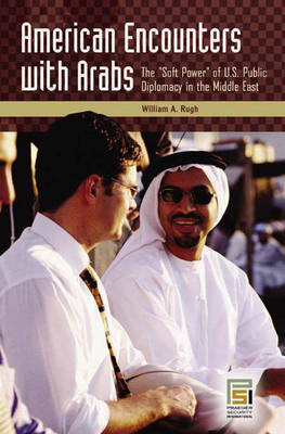 American Encounters with Arabs: The Soft Power of U.S. Public Diplomacy in the Middle East