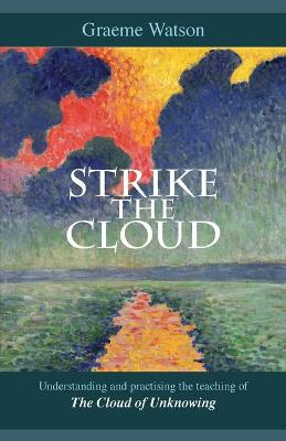 Strike the Cloud: Understanding and Practising the Teaching of the Cloud of Unknowing