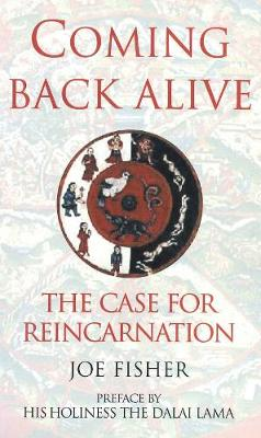 Coming Back Alive: The Case for Reincarnation