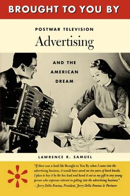 Brought to You By: Postwar Television Advertising and the American Dream