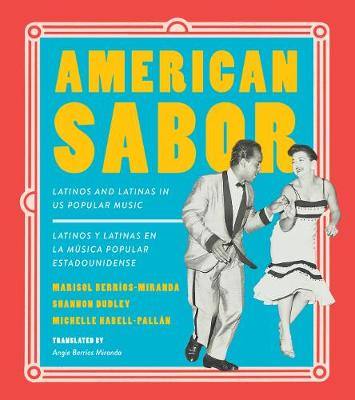American Sabor: Latinos and Latinas in US Popular Music / Latinos y latinas en la musica popular estadounidense