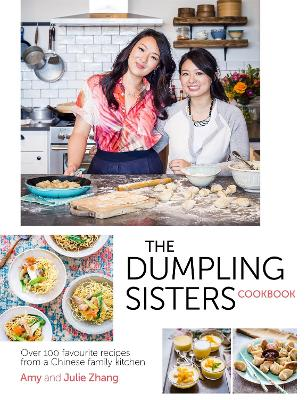 The Dumpling Sisters Cookbook: Over 100 Favourite Recipes From A Chinese Family Kitchen
