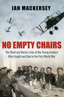 No Empty Chairs: The Short and Heroic Lives of the Young Aviators Who Fought and Died in the First World War
