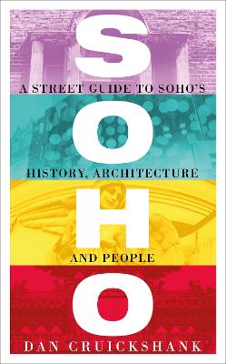 Soho: A Street Guide to Soho's History, Architecture and People