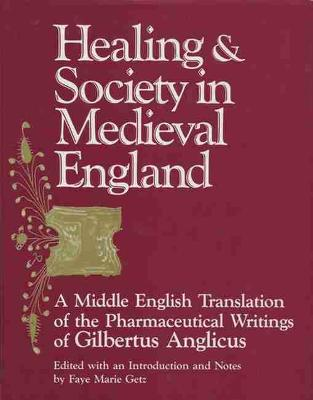 Healing & Society in Medieval England: A Middle English Translation of the Pharmaceutical Writings of Gilbertus Anglicus