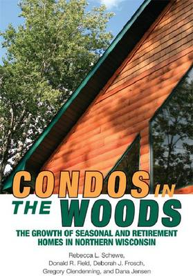 Condos in the Woods: The Growth of Seasonal and Retirement Homes in Northern Wisconsin