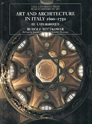 Art and Architecture in Italy, 1600-1750: Volume 3: Late Baroque and Rococo, 1675-1750