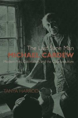 The Last Sane Man: Michael Cardew: Modern Pots, Colonialism, and the Counterculture
