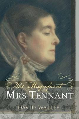 The Magnificent Mrs Tennant: The Adventurous Life of Gertrude Tennant, Victorian Grande Dame