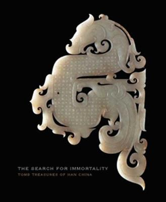The Search for Immortality: Tomb Treasures of Han China