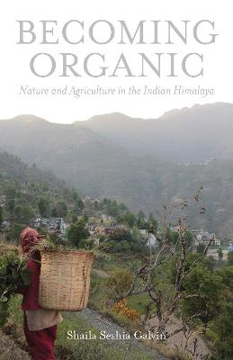 Becoming Organic: Nature and Agriculture in the Indian Himalaya