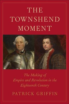 The Townshend Moment: The Making of Empire and Revolution in the Eighteenth Century