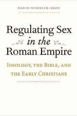 Regulating Sex in the Roman Empire: Ideology, the Bible, and the Early Christians