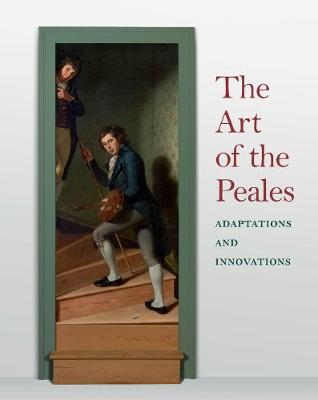 The Art of the Peales in the Philadelphia Museum of Art: Adaptations and Innovations