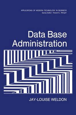 Data Base Administration: Applications of Modern Technology in Business