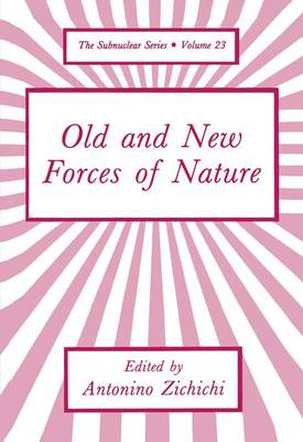 Old and New Forces of Nature: 23rd Course : International School of Subnuclear Physics on Old and New Forces of Nature : Papers and Discussions: 23rd