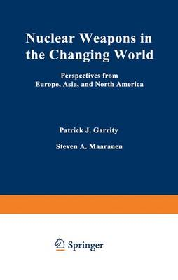 Nuclear Weapons in the Changing World: Perspectives from Europe, Asia and North America