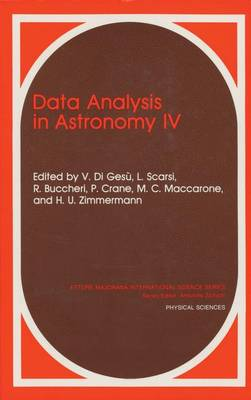 Data Analysis in Astronomy: v. 4: Proceedings of an International Workshop Held in Erice, Sicily, Italy, April 12-19, 1991