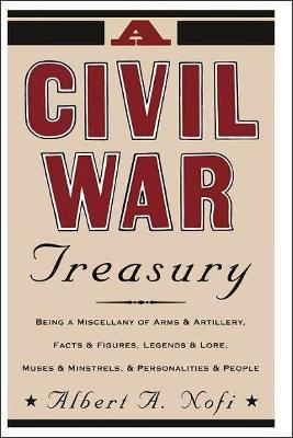 A Civil War Treasury: Being A Miscellany Of Arms And Artillery, Facts And Figures, Legends And Lore, Muses And Minstrels And Personalities And People