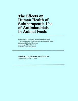 The Effects on Human Health of Subtherapeutic Use of Antimicrobials in Animal Feeds