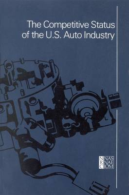 The Competitive Status of the U.S. Auto Industry: A Study of the Influences of Technology in Determining International Industrial Competitive Advantage