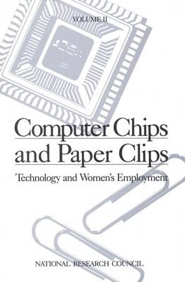 Computer Chips and Paper Clips: Technology and Women's Employment, Volume II: Case Studies and Policy Perspectives
