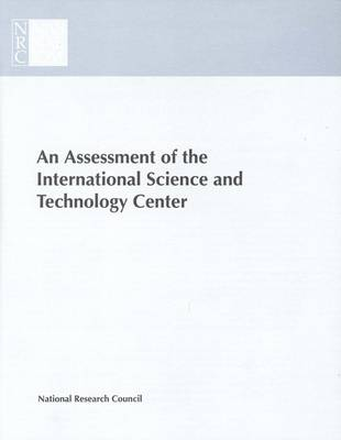 An Assessment of the International Science and Technology Center: Redirecting Expertise in Weapons of Mass Destruction in the Former Soviet Union