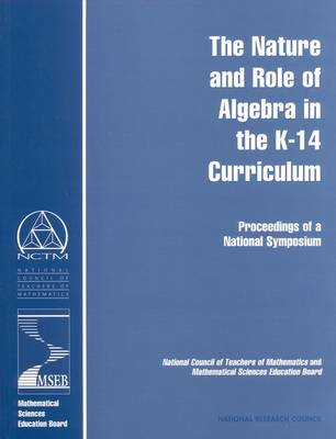 The Nature and Role of Algebra in the K-14 Curriculum: Proceedings of a National Symposium