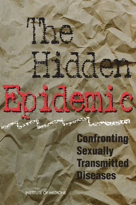 The Hidden Epidemic: Confronting Sexually Transmitted Diseases, Summary