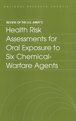 Review of the U.S. Army's Health Risk Assessments for Oral Exposure to Six Chemical-Warfare Agents