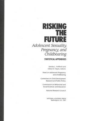 Risking the Future: Adolescent Sexuality, Pregnancy, and Childbearing, Volume II Statistical Appendices only
