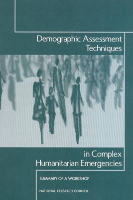 Demographic Assessment Techniques in Complex Humanitarian Emergencies: Summary of a Workshop