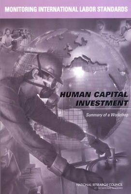 Monitoring International Labor Standards: Human Capital Investment: Summary of a Workshop