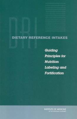 Dietary Reference Intakes: Guiding Principles for Nutrition Labeling and Fortification